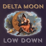 Delta Moon: Low Down